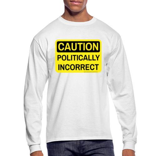 CAUTION POLITICALLY INCOR - Men's Long Sleeve T-Shirt