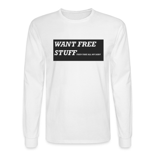 Want free stuff Than take all my debt - Men's Long Sleeve T-Shirt