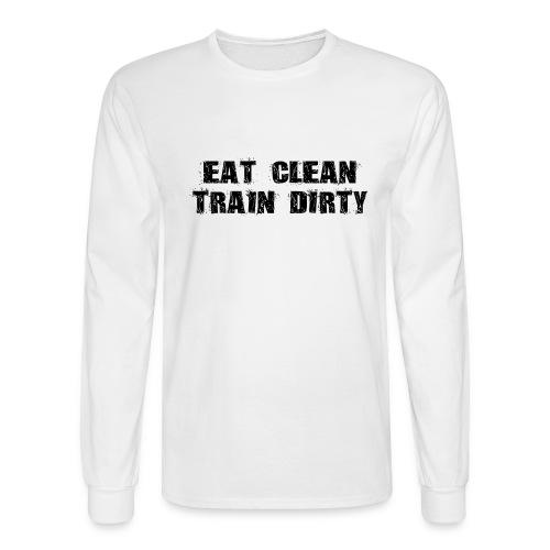 Eat Clean Train Dirty - Men's Long Sleeve T-Shirt