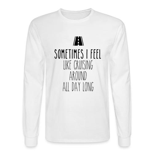 Sometimes I feel like I cruising around all day - Men's Long Sleeve T-Shirt