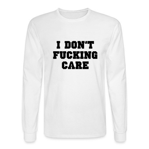 I don't fucking care - Men's Long Sleeve T-Shirt
