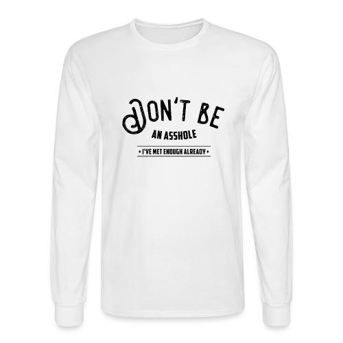 Don't be an asshole - Men's Long Sleeve T-Shirt