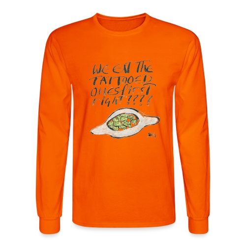 We Eat the Tatooed Ones First - Men's Long Sleeve T-Shirt