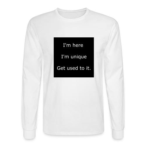 I'M HERE, I'M UNIQUE, GET USED TO IT. - Men's Long Sleeve T-Shirt