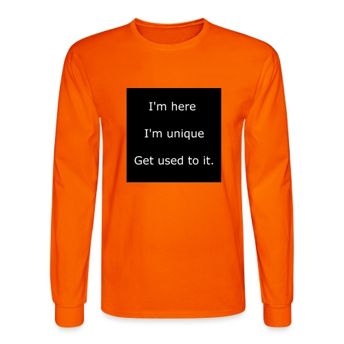 I'M HERE, I'M UNIQUE, GET USED TO IT. - Men's Long Sleeve T-Shirt