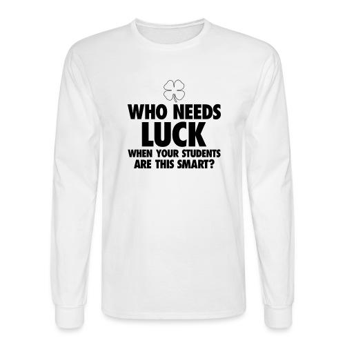 Who Needs Luck? Women's T-Shirts - Men's Long Sleeve T-Shirt