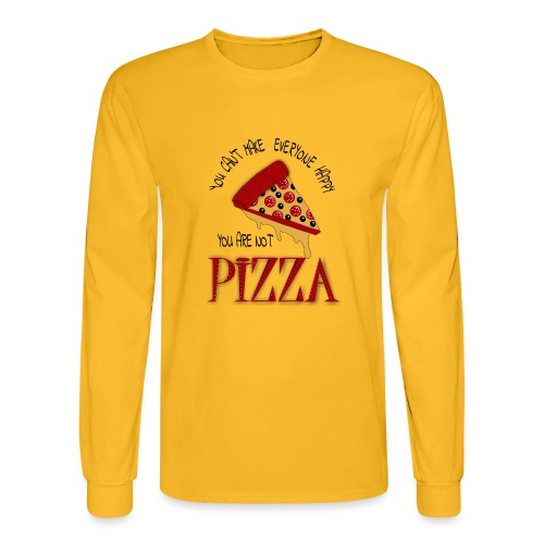 You Can't Make Everyone Happy You Are Not Pizza - Men's Long Sleeve T-Shirt