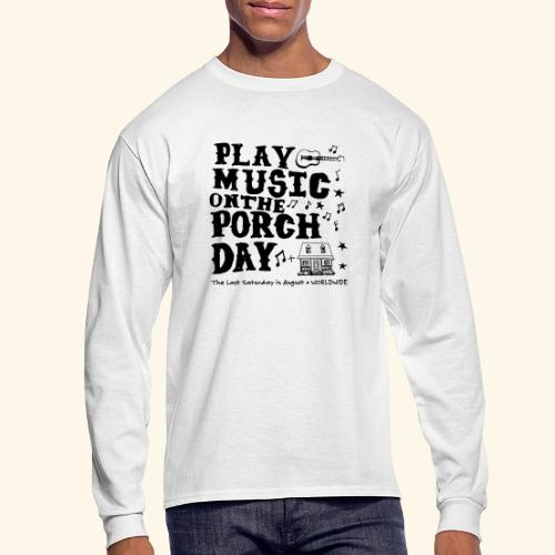 PLAY MUSIC ON THE PORCH DAY - Men's Long Sleeve T-Shirt