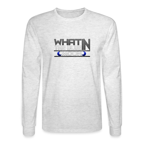 What in the BLUE MOON T-Shirt - Men's Long Sleeve T-Shirt
