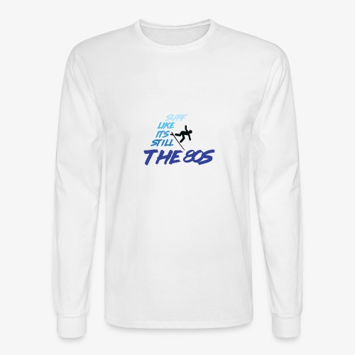 Still the 80s - Men's Long Sleeve T-Shirt