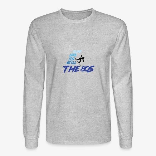 Still the 80s - Men's Long Sleeve T-Shirt