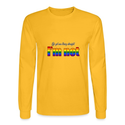 Let's get one thing straight - I'm not! - Men's Long Sleeve T-Shirt