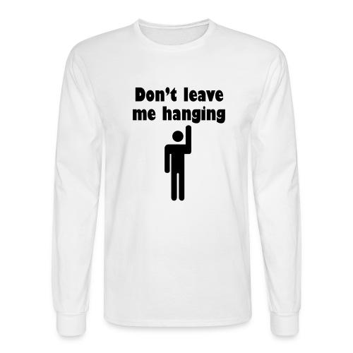 Don't Leave Me Hanging Shirt - Men's Long Sleeve T-Shirt