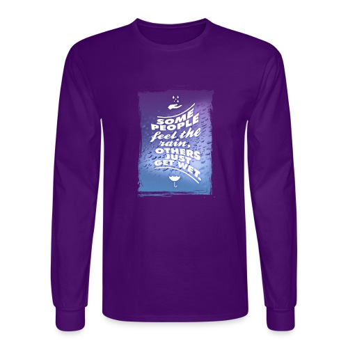 Some people feel the rain, others just get wet. - Men's Long Sleeve T-Shirt