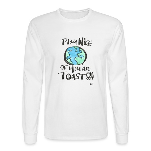Play Nice or you are toast - Men's Long Sleeve T-Shirt