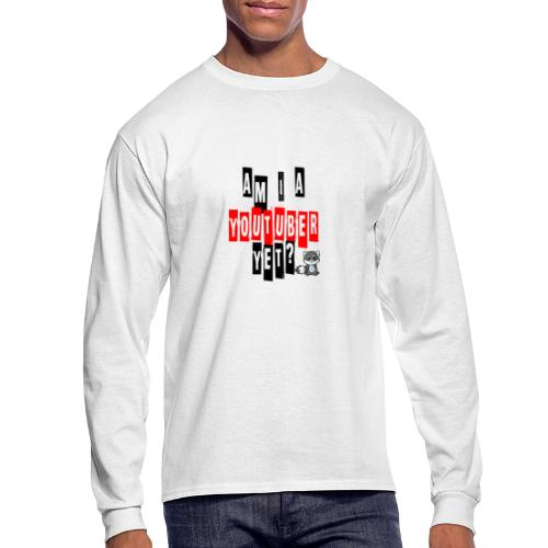 Am I A Youtuber Yet? - Men's Long Sleeve T-Shirt