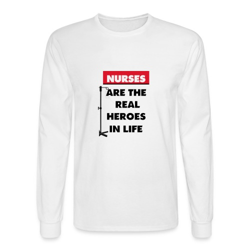 nurses are the real heroes in life - Men's Long Sleeve T-Shirt