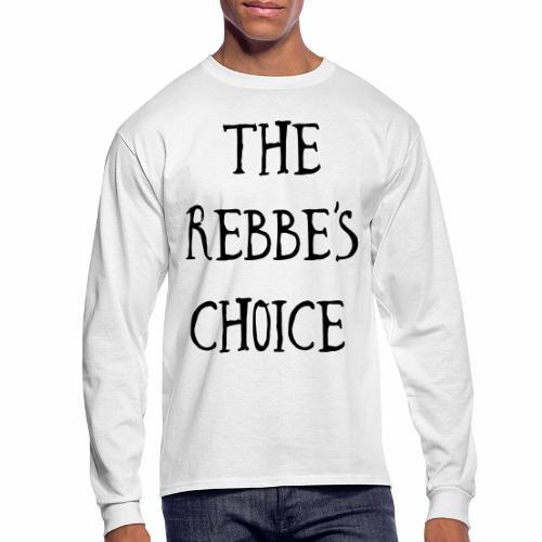 The Rebbe s Choice WH - Men's Long Sleeve T-Shirt