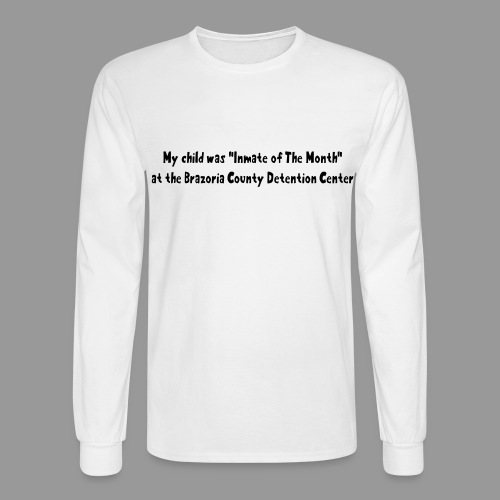 My Child Was Inmate Of The Month - Men's Long Sleeve T-Shirt