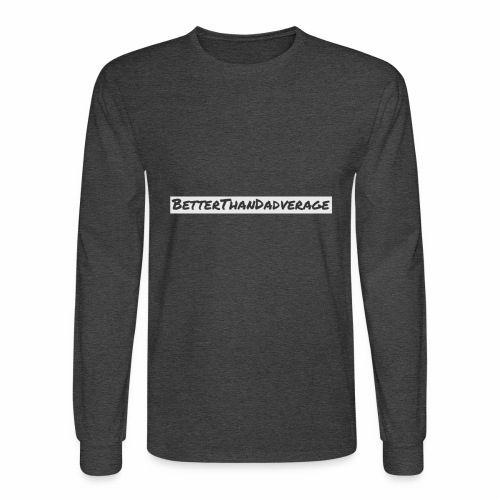 BetterThanDadverage - Men's Long Sleeve T-Shirt