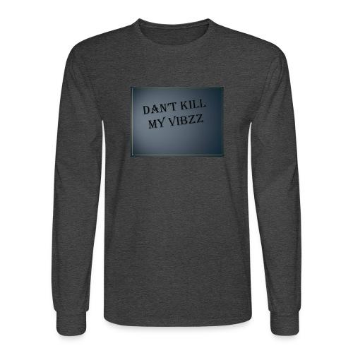 DANT KILL MY VIBZZ - Men's Long Sleeve T-Shirt
