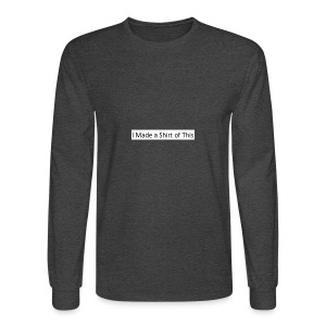 Made_a_Shirt_of_This - Men's Long Sleeve T-Shirt