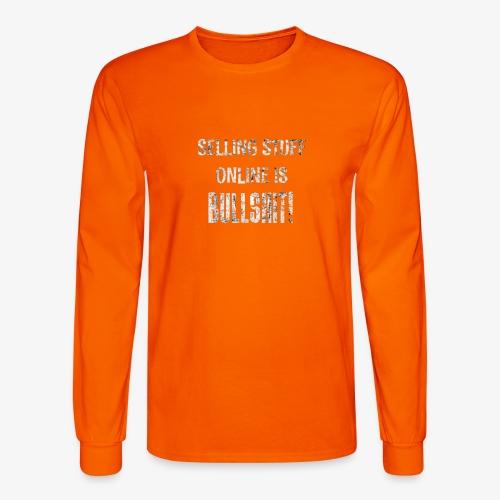 Selling Stuff Online is Bullshit, Funny tshirt - Men's Long Sleeve T-Shirt
