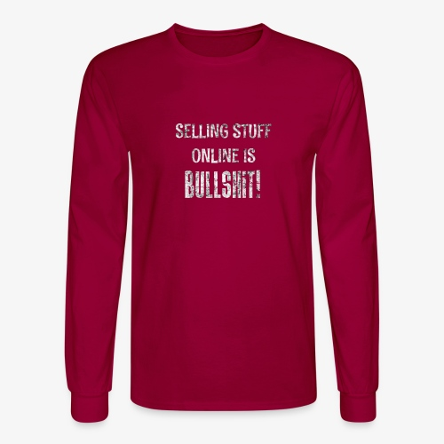 Selling Stuff Online is Bullshit, Funny tshirt - Men's Long Sleeve T-Shirt