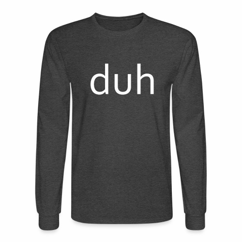 White Duh - Men's Long Sleeve T-Shirt