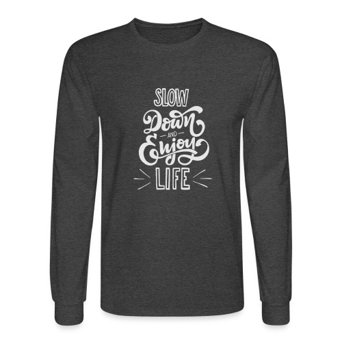 Slow down and enjoy life - Men's Long Sleeve T-Shirt