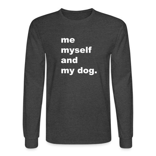 Me Myself And My Dog - Men's Long Sleeve T-Shirt
