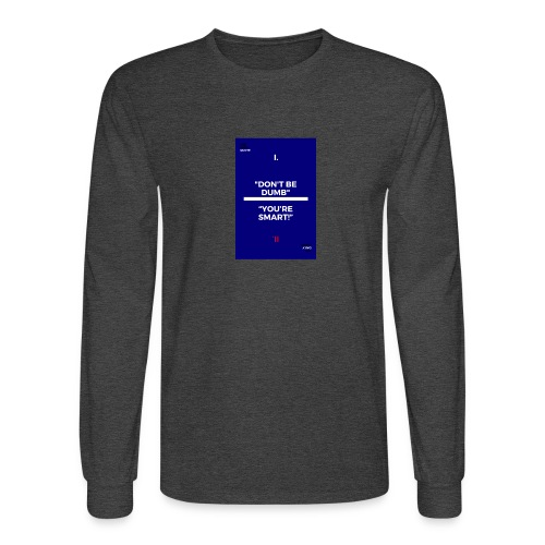 -Don-t_be_dumb----You---re_smart---- - Men's Long Sleeve T-Shirt