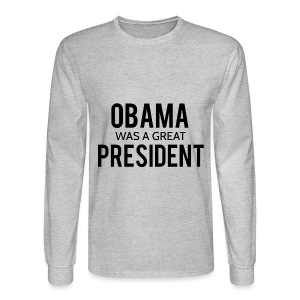 Obama was a great president! - Men's Long Sleeve T-Shirt