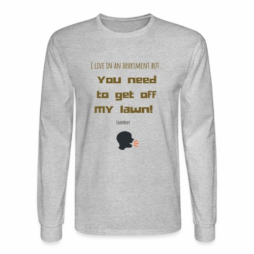 You need to get off my lawn - Men's Long Sleeve T-Shirt