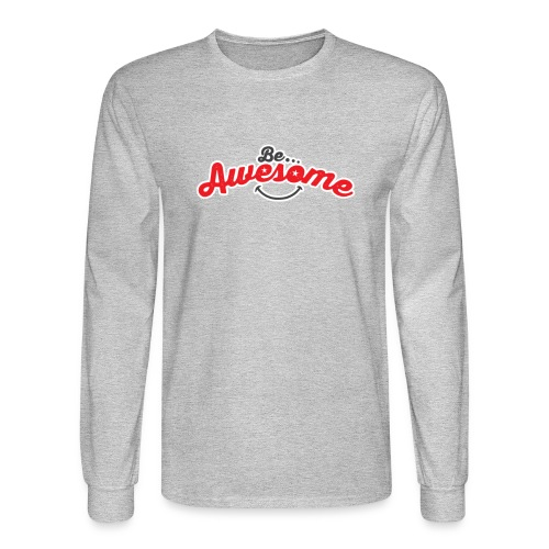 Be Awesome Long Sleeve - Men's Long Sleeve T-Shirt