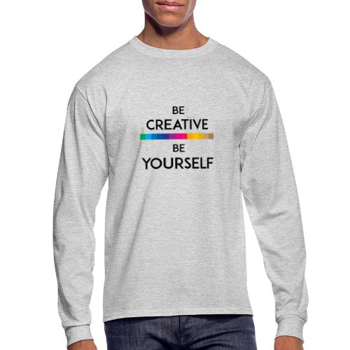 BE CREATIVE BE YOURSELF - Men's Long Sleeve T-Shirt