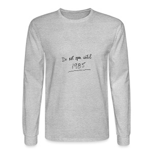 Do Not Open Until 1985 - Men's Long Sleeve T-Shirt