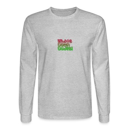 Whats Down DUDES!! - Men's Long Sleeve T-Shirt
