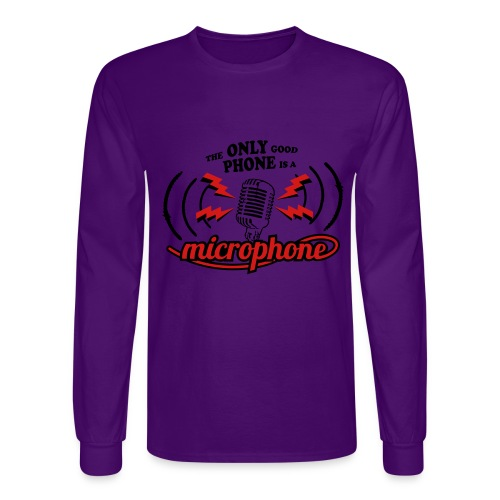 The only good phone is a microphone - Men's Long Sleeve T-Shirt