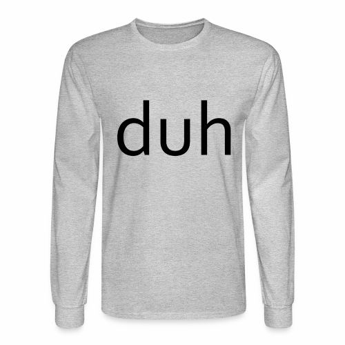 duh black - Men's Long Sleeve T-Shirt