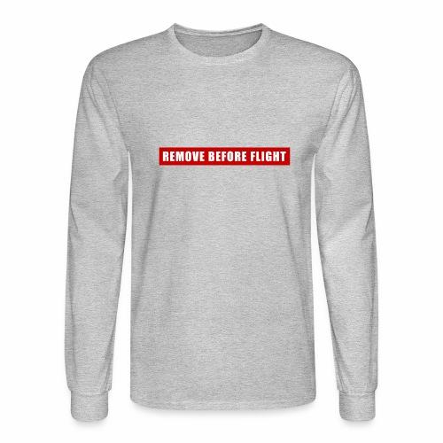 Remove Before Flight - Men's Long Sleeve T-Shirt