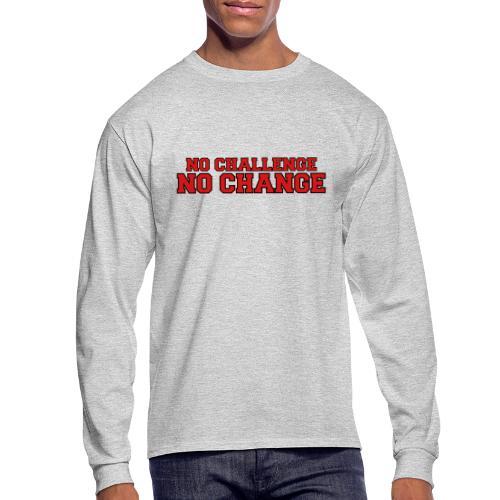 No Challenge No Change - Men's Long Sleeve T-Shirt