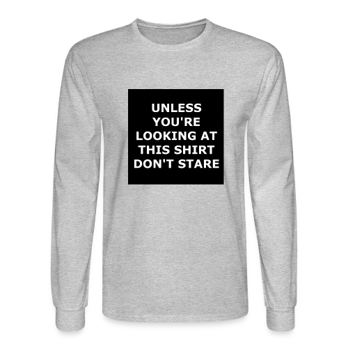 UNLESS YOU'RE LOOKING AT THIS SHIRT, DON'T STARE - Men's Long Sleeve T-Shirt