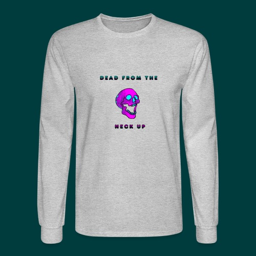 Dead from the neck up - Men's Long Sleeve T-Shirt