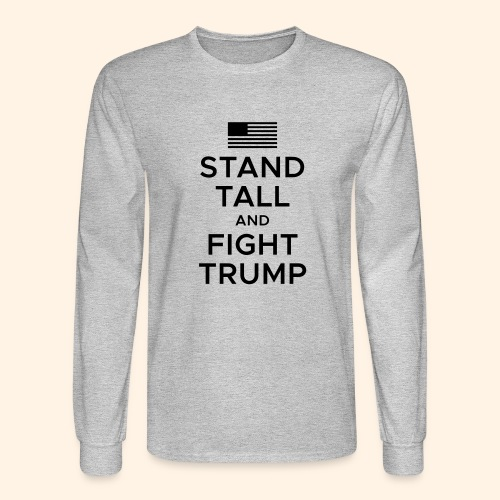 Stand Tall and Fight Trump - Men's Long Sleeve T-Shirt