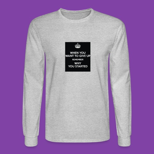 when-you-want-to-give-up-remember-why-you-started- - Men's Long Sleeve T-Shirt