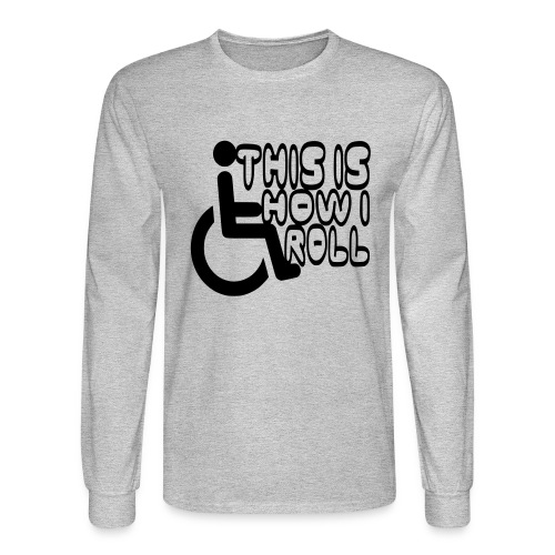 This is how i rol. wheelchair fun, lul, humor - Men's Long Sleeve T-Shirt
