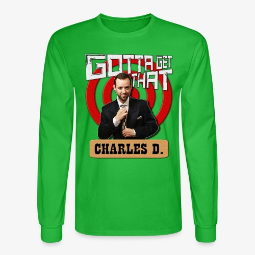 Gotta Get That Charles D - Men's Long Sleeve T-Shirt