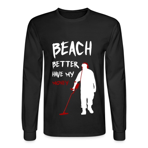Beach better have my money - Men's Long Sleeve T-Shirt