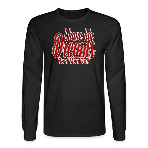 real men dream big - Men's Long Sleeve T-Shirt